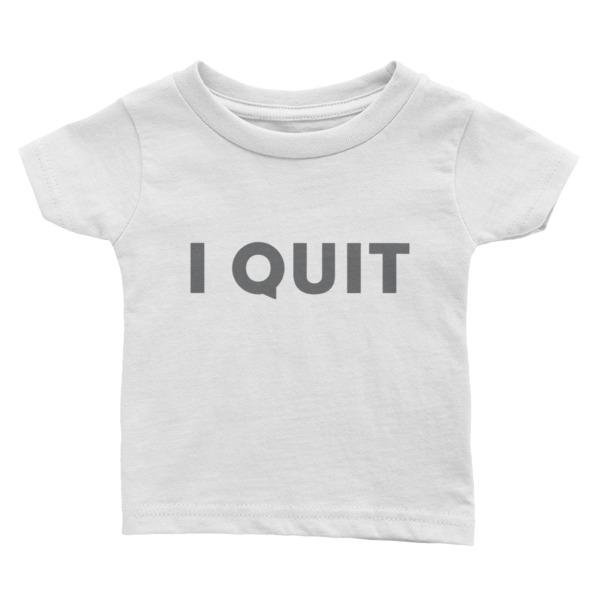 I Quit Tee Baby